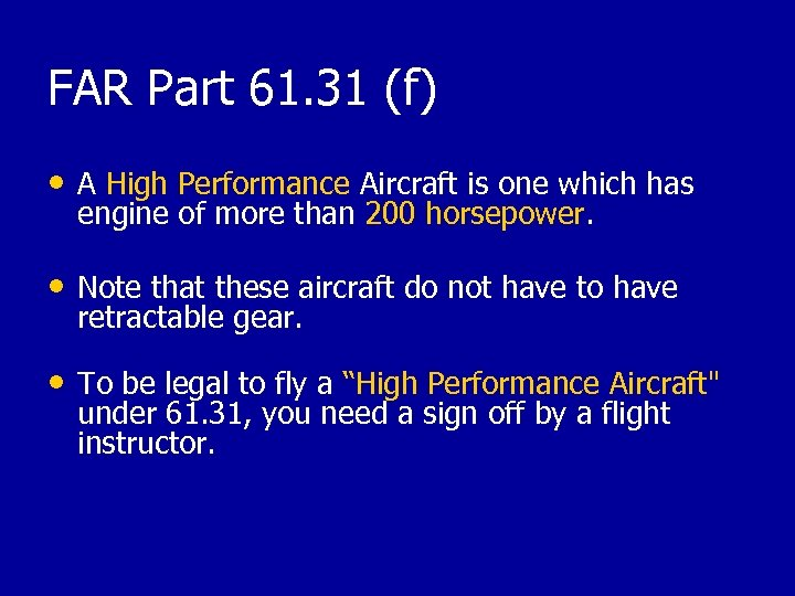 FAR Part 61. 31 (f) • A High Performance Aircraft is one which has