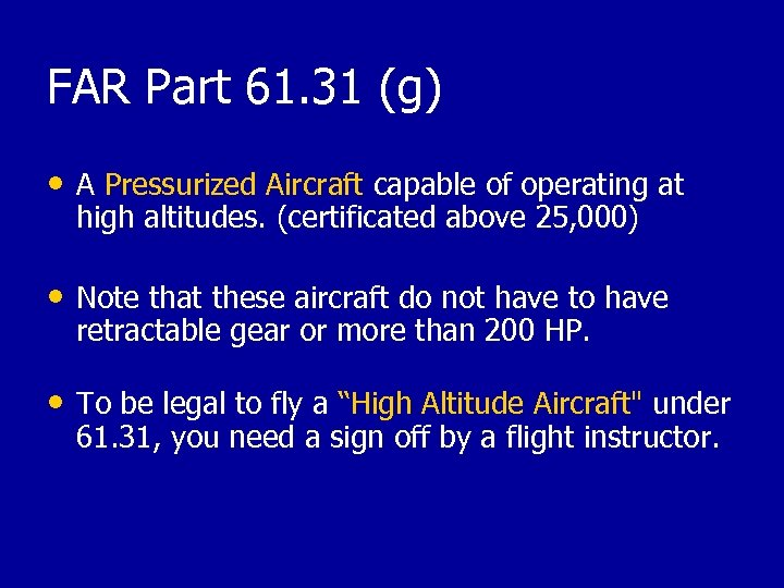 FAR Part 61. 31 (g) • A Pressurized Aircraft capable of operating at high