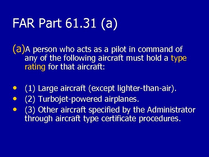 FAR Part 61. 31 (a)A person who acts as a pilot in command of