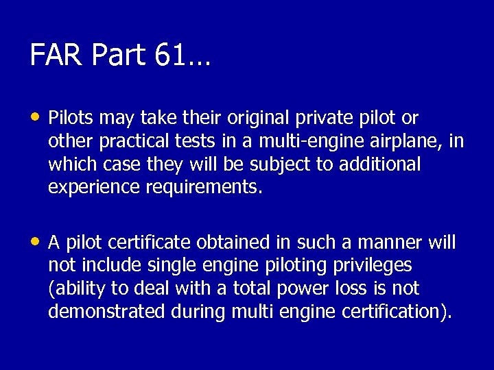 FAR Part 61… • Pilots may take their original private pilot or other practical