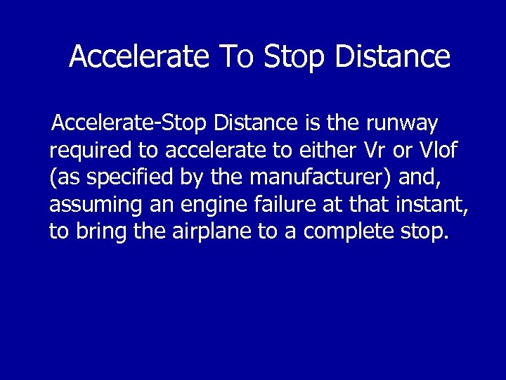 Accelerate To Stop Distance Accelerate-Stop Distance is the runway required to accelerate to