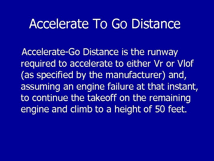 Accelerate To Go Distance Accelerate-Go Distance is the runway required to accelerate to