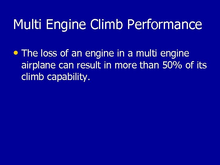 Multi Engine Climb Performance • The loss of an engine in a multi engine