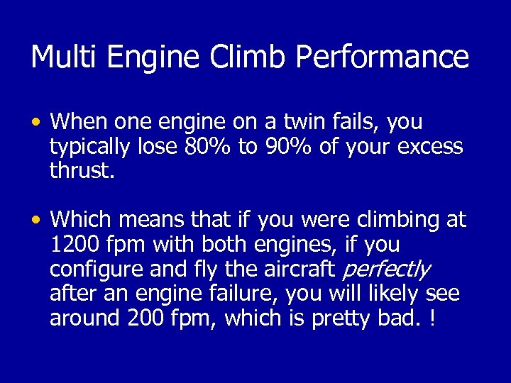 Multi Engine Climb Performance • When one engine on a twin fails, you typically