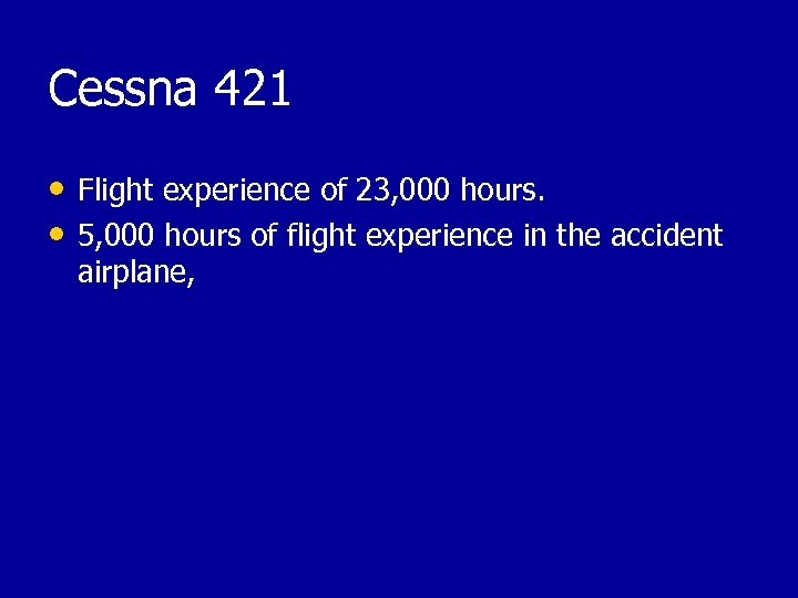 Cessna 421 • Flight experience of 23, 000 hours. • 5, 000 hours of