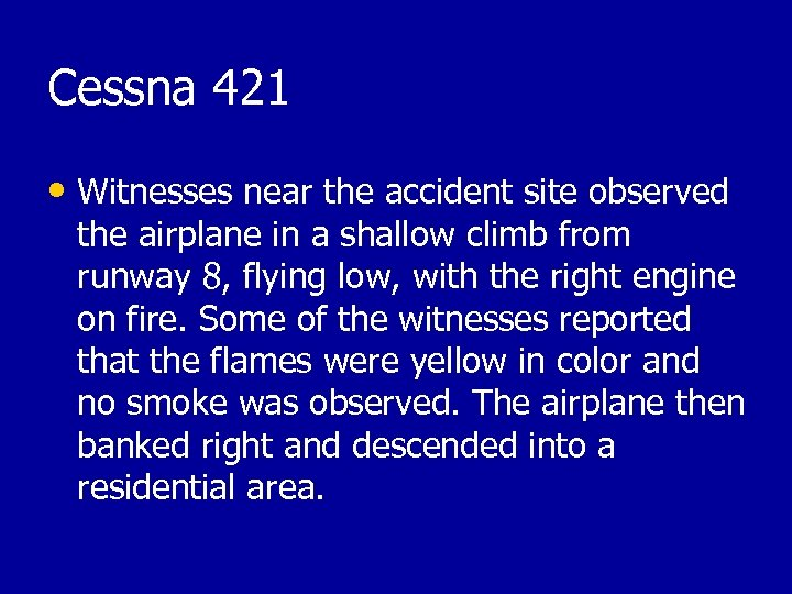 Cessna 421 • Witnesses near the accident site observed the airplane in a shallow