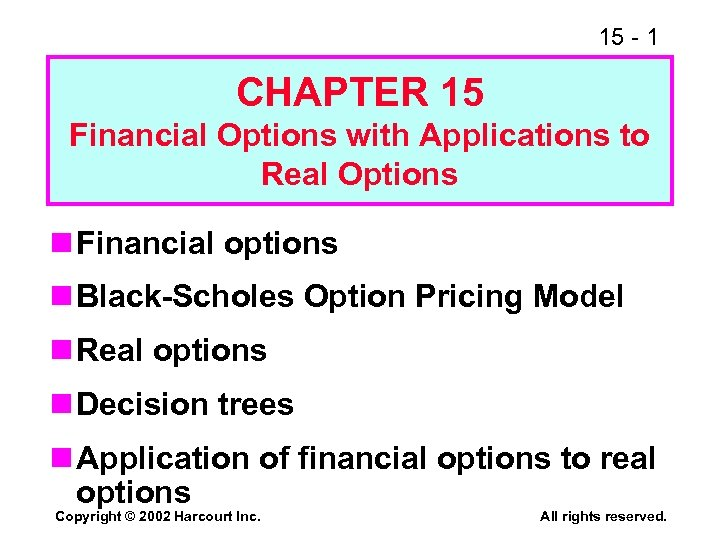 15 - 1 CHAPTER 15 Financial Options with Applications to Real Options n Financial
