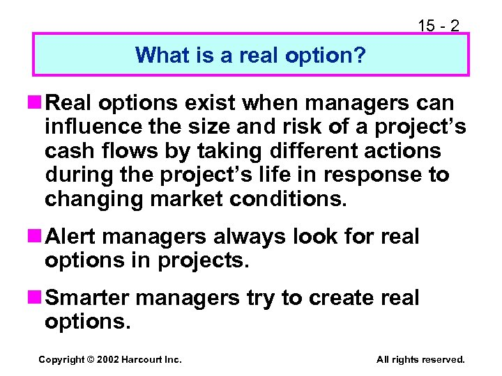 15 - 2 What is a real option? n Real options exist when managers
