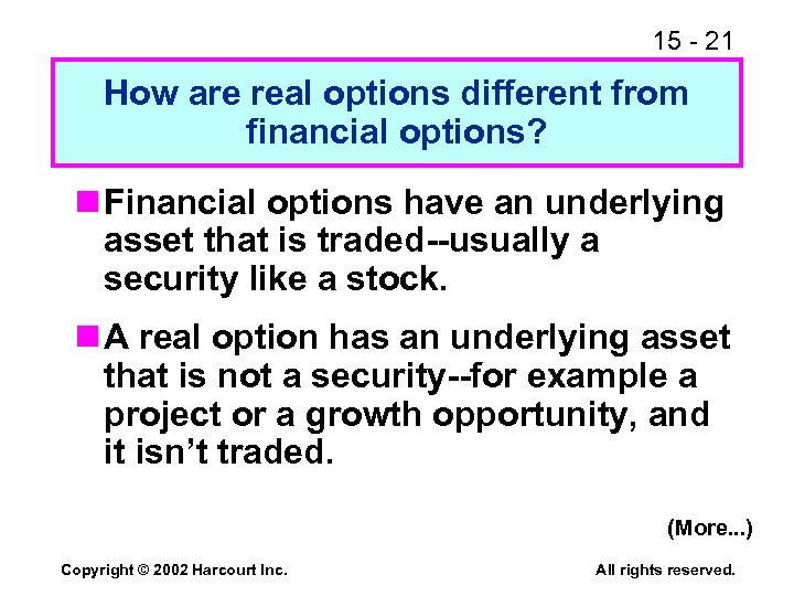 15 - 21 How are real options different from financial options? n Financial options