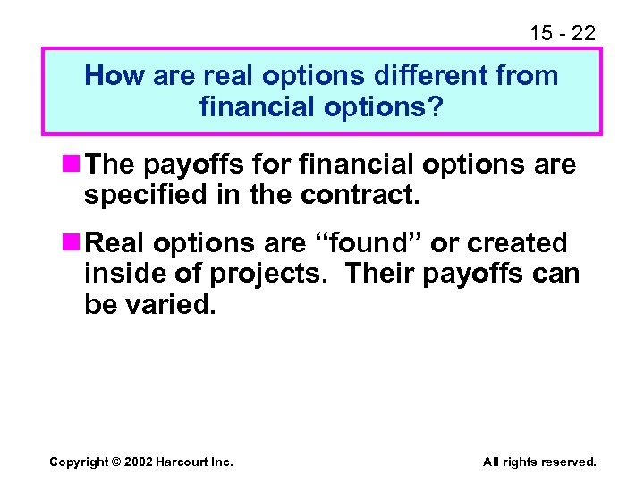 15 - 22 How are real options different from financial options? n The payoffs