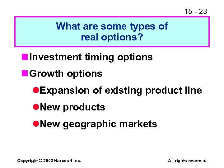 15 - 23 What are some types of real options? n Investment timing options