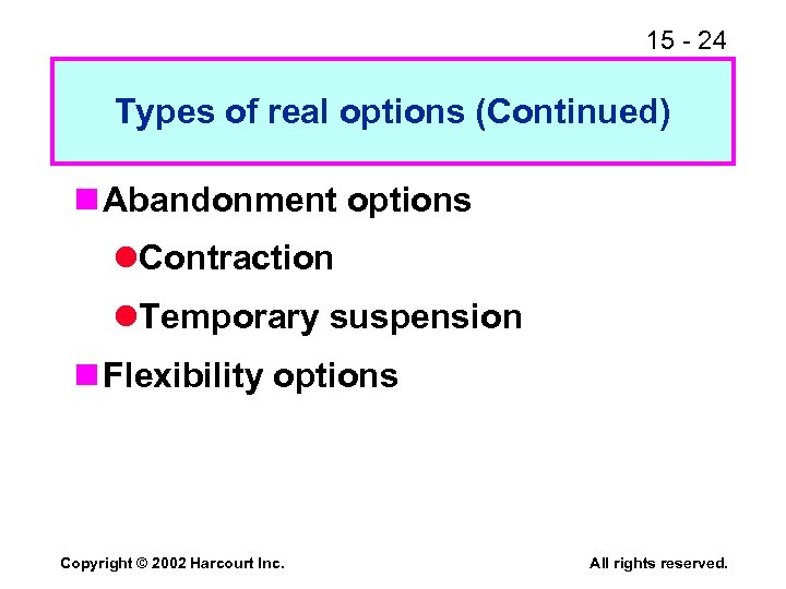 15 - 24 Types of real options (Continued) n Abandonment options l. Contraction l.