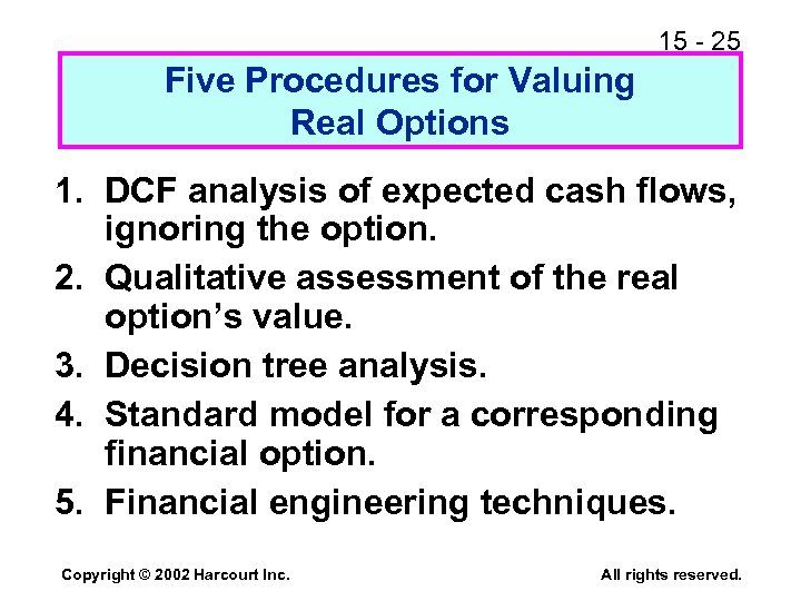 15 - 25 Five Procedures for Valuing Real Options 1. DCF analysis of expected