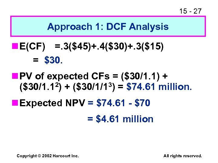 15 - 27 Approach 1: DCF Analysis n E(CF) =. 3($45)+. 4($30)+. 3($15) =