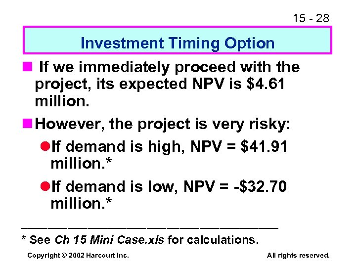 15 - 28 Investment Timing Option n If we immediately proceed with the project,