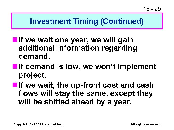 15 - 29 Investment Timing (Continued) n If we wait one year, we will