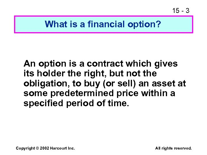 15 - 3 What is a financial option? An option is a contract which