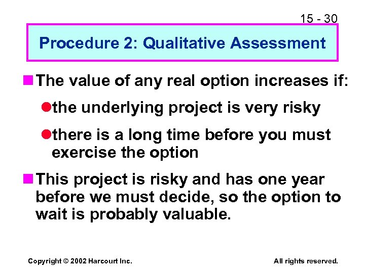 15 - 30 Procedure 2: Qualitative Assessment n The value of any real option