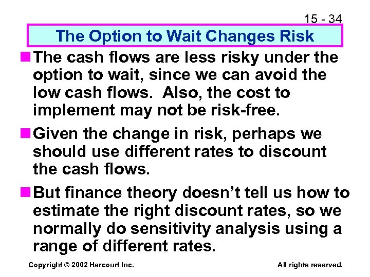 15 - 34 The Option to Wait Changes Risk n The cash flows are