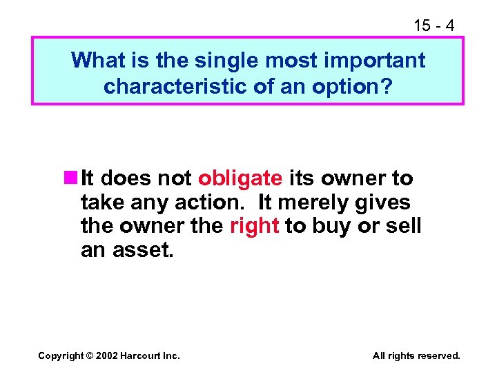 15 - 4 What is the single most important characteristic of an option? n