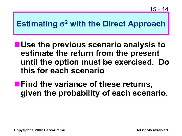 15 - 44 Estimating 2 with the Direct Approach n Use the previous scenario
