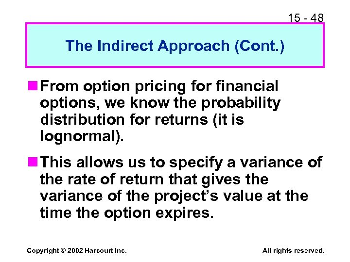 15 - 48 The Indirect Approach (Cont. ) n From option pricing for financial