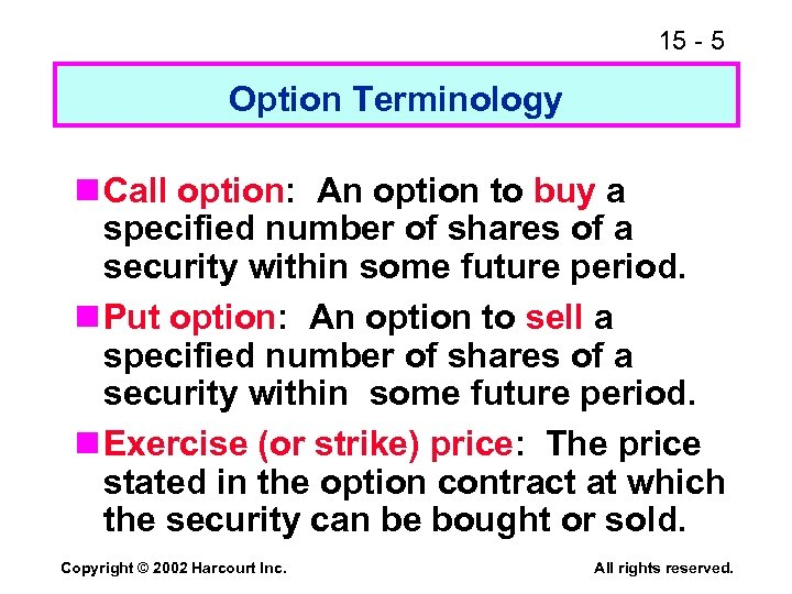 15 - 5 Option Terminology n Call option: An option to buy a specified