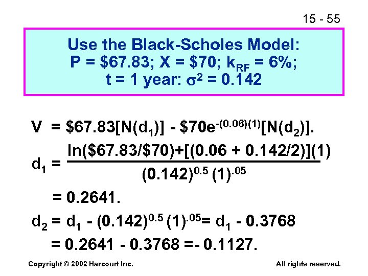 15 - 55 Use the Black-Scholes Model: P = $67. 83; X = $70;