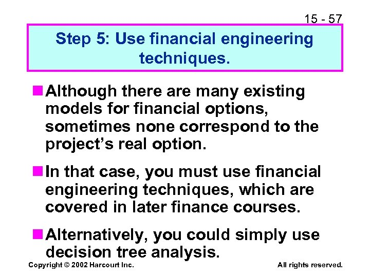 15 - 57 Step 5: Use financial engineering techniques. n Although there are many