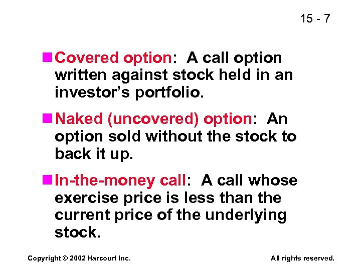 15 - 7 n Covered option: A call option written against stock held in