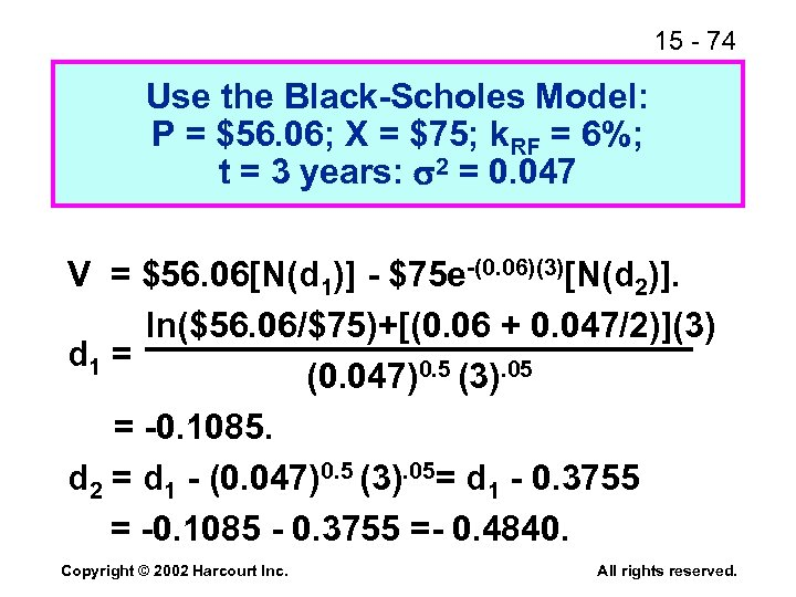 15 - 74 Use the Black-Scholes Model: P = $56. 06; X = $75;