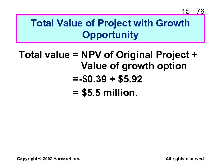 15 - 76 Total Value of Project with Growth Opportunity Total value = NPV