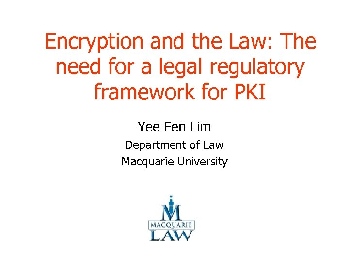 Encryption and the Law: The need for a legal regulatory framework for PKI Yee