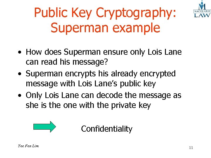 Public Key Cryptography: Superman example • How does Superman ensure only Lois Lane can