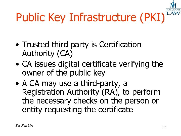Public Key Infrastructure (PKI) • Trusted third party is Certification Authority (CA) • CA