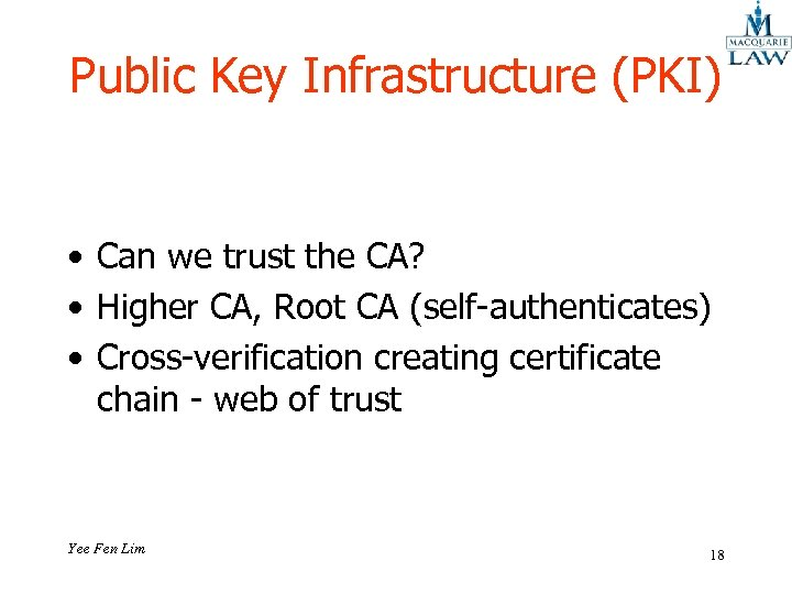 Public Key Infrastructure (PKI) • Can we trust the CA? • Higher CA, Root