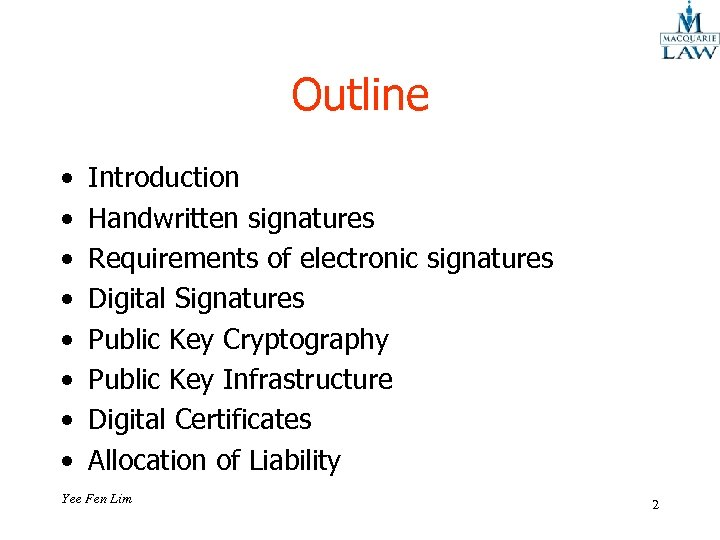 Outline • • Introduction Handwritten signatures Requirements of electronic signatures Digital Signatures Public Key