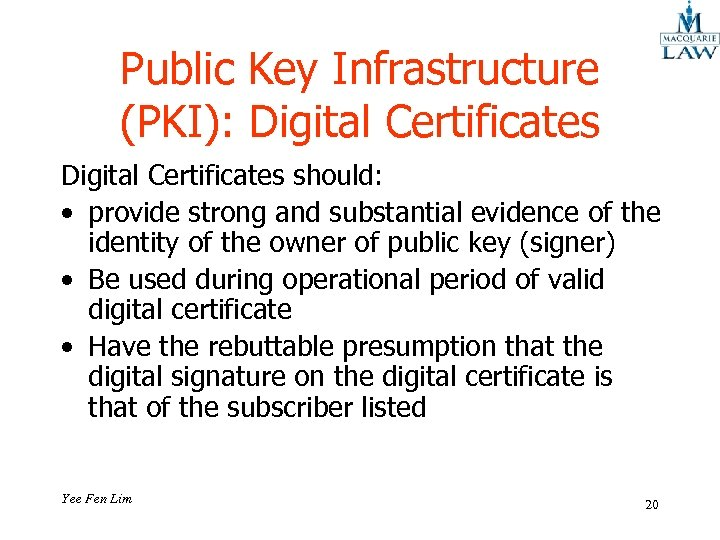 Public Key Infrastructure (PKI): Digital Certificates should: • provide strong and substantial evidence of