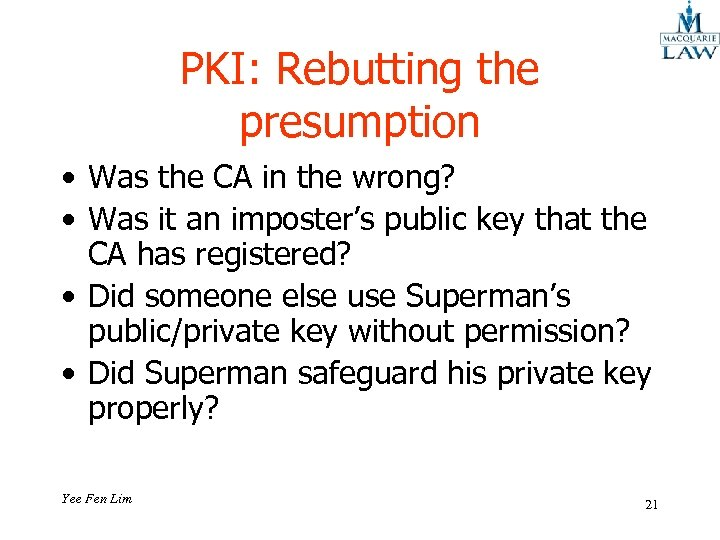 PKI: Rebutting the presumption • Was the CA in the wrong? • Was it