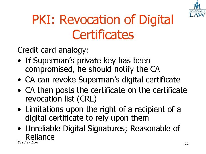 PKI: Revocation of Digital Certificates Credit card analogy: • If Superman's private key has