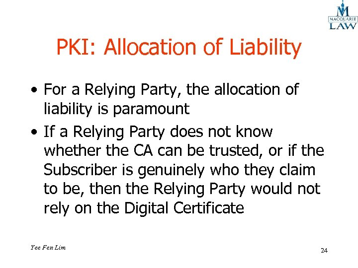 PKI: Allocation of Liability • For a Relying Party, the allocation of liability is