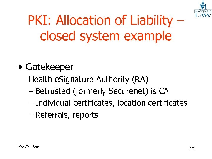 PKI: Allocation of Liability – closed system example • Gatekeeper Health e. Signature Authority