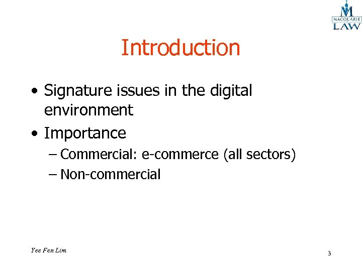Introduction • Signature issues in the digital environment • Importance – Commercial: e-commerce (all