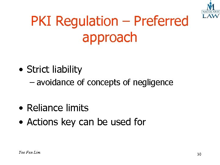PKI Regulation – Preferred approach • Strict liability – avoidance of concepts of negligence