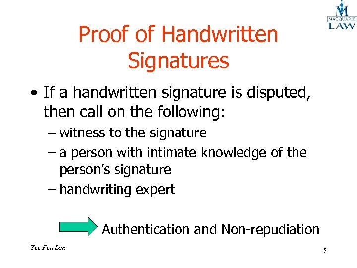 Proof of Handwritten Signatures • If a handwritten signature is disputed, then call on