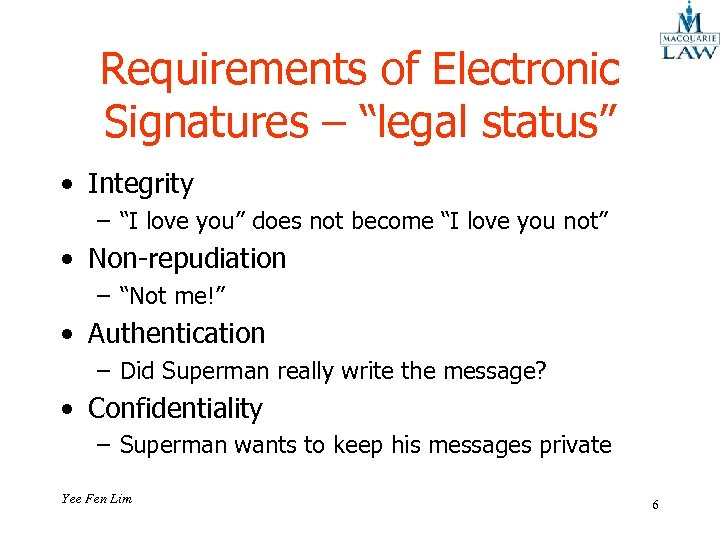 "Requirements of Electronic Signatures – ""legal status"" • Integrity – ""I love you"" does"