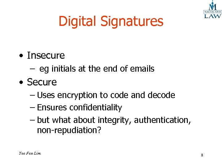 Digital Signatures • Insecure – eg initials at the end of emails • Secure
