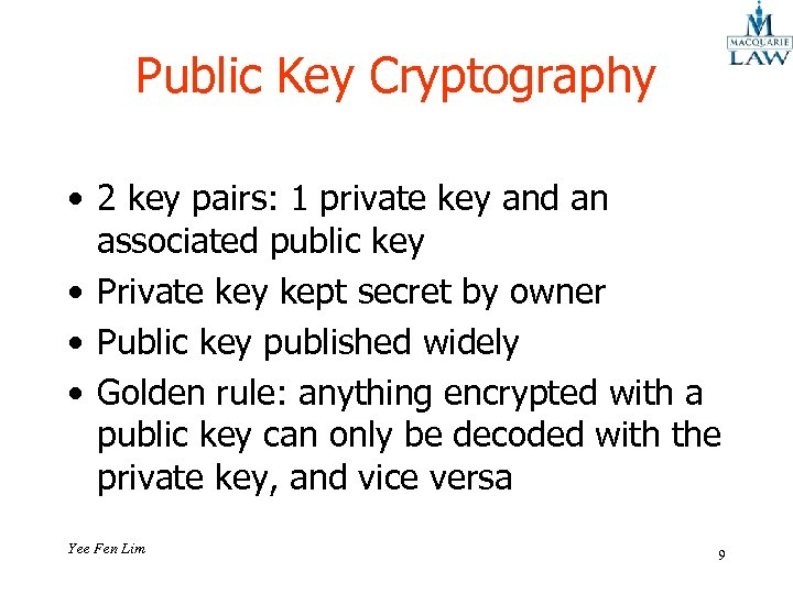 Public Key Cryptography • 2 key pairs: 1 private key and an associated public