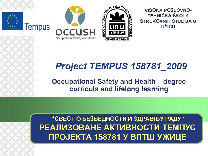 VISOKA POSLOVNOTEHNIČKA ŠKOLA STRUKOVNIH STUDIJA U UŽICU Project TEMPUS 158781_2009 Occupational Safety and Health