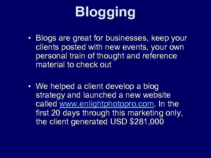 Blogging • Blogs are great for businesses, keep your clients posted with new events,